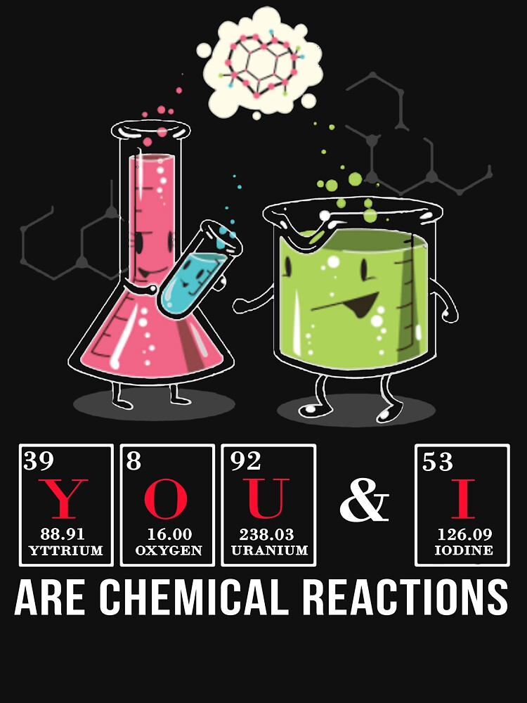Funny Chemistry T Shirt Gift-You and I Are Chemical Reaction for Women Men by Anna0908