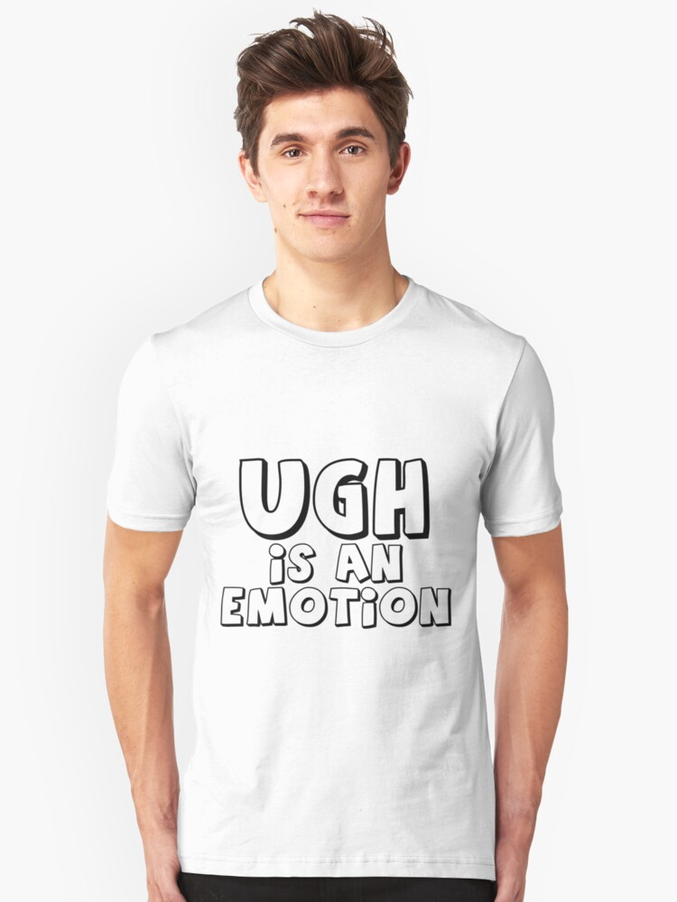 Ugh Is An Emotion Unisex T-Shirt Front