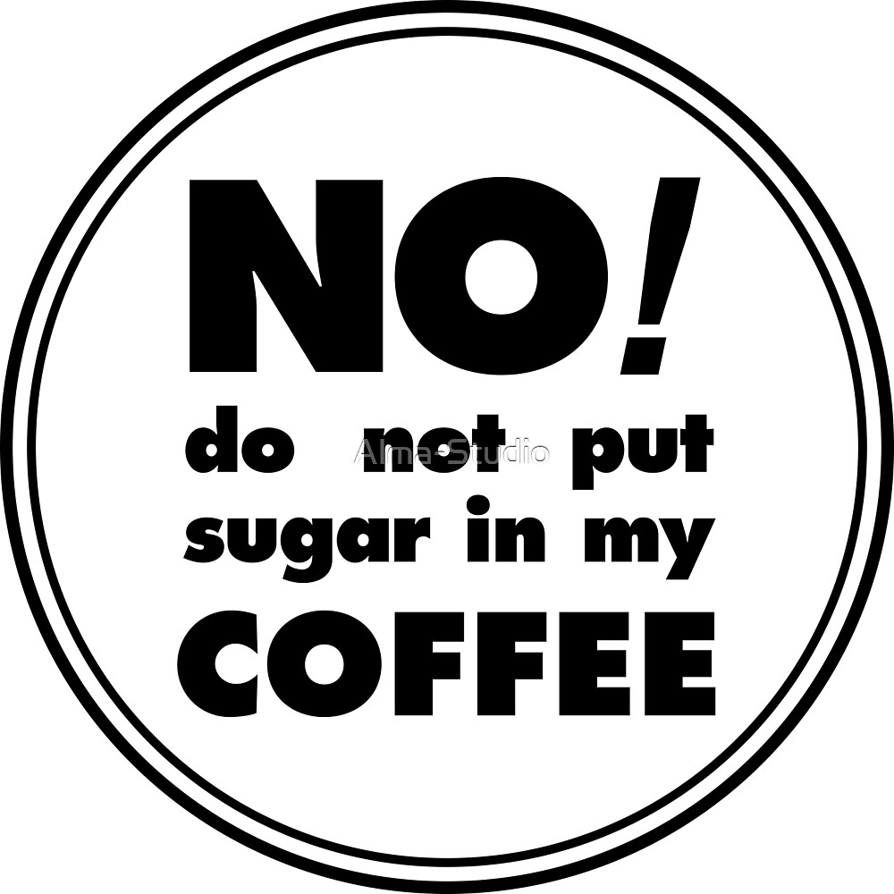 Coffee sticker, Do not put sugar in my coffee, circle by Alma-Studio