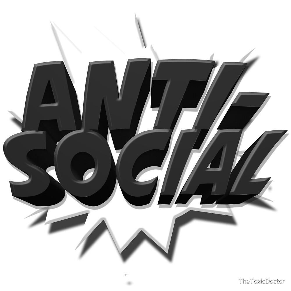 Anti-Social! Logo & Design (Shirt, Stickers, & More!) by TheToxicDoctor