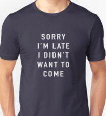Tut mir leid, ich bin spät Ich wollte nicht kommen Slim Fit T-Shirt