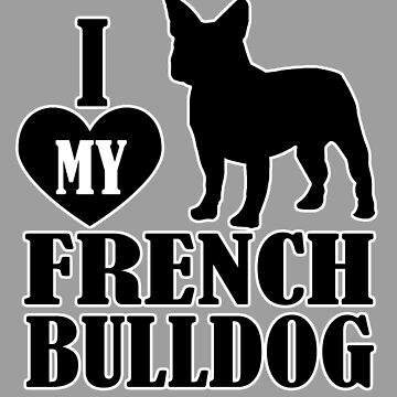 I Love My French Bulldog Black With White Outline For Dark Colors by 108dragons