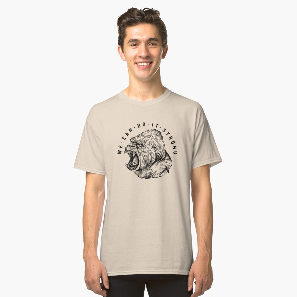 we can do it strong Classic T-Shirt Front