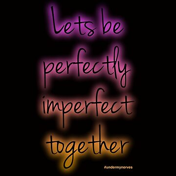 Lets be perfectly imperfect together colours on black background by Bumblebeegirl