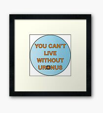 You can't live without Uranus Framed Print