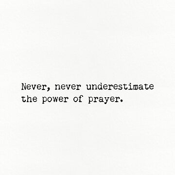 Never, never underestimate the power of prayer. by Pagarelov