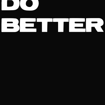 Do Better - Entrepreneur Inspirational Quote - You Always Can by SaintSinnerShop