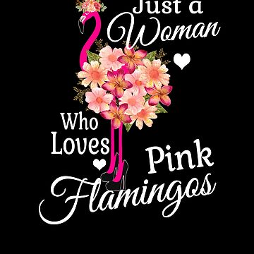 Just a Womens who Loves Pink Flamingos Floral Flamingo  by hustlagirl