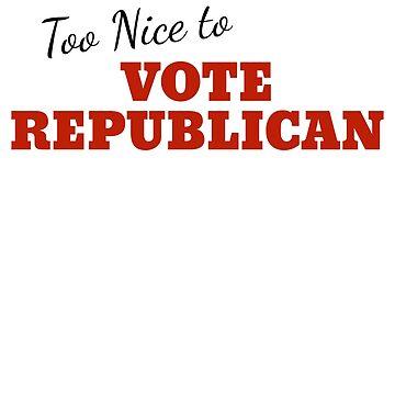 Too Nice to Vote Republican by Secularitee