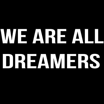 We Are All Dreamers by Grampus