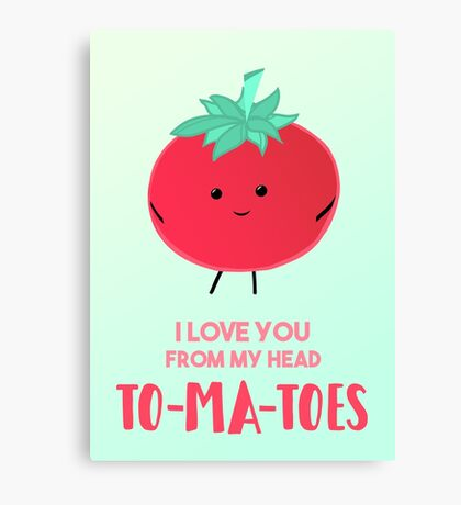I love you from my head tomatoes (to-ma-toes) Canvas Print