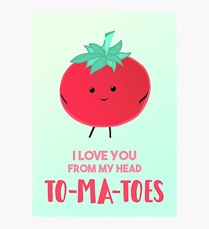 I love you from my head tomatoes (to-ma-toes) Photographic Print