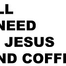All I Need is Jesus and Coffee by Pamela Maxwell
