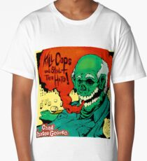 Kill Cops and Steal Their Hats! Long T-Shirt