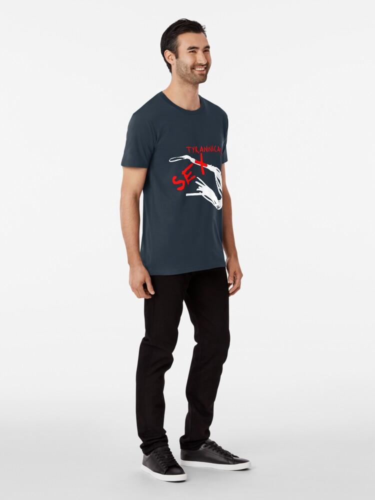 Alternate view of Tyrannical Sex  Premium T-Shirt