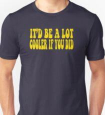 It'd Be A Lot Cooler If You Did - Dazed And Confused Slim Fit T-Shirt