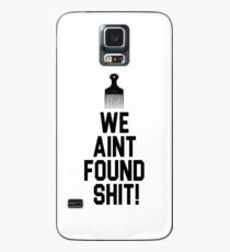 Spaceballs - We Aint Found Shit! Case/Skin for Samsung Galaxy