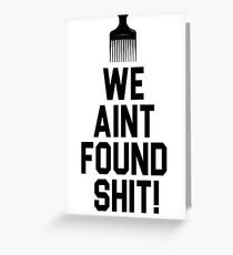 Spaceballs - We Aint Found Shit! Greeting Card