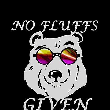 No Fluffs Given Funny Bear Animal Pun by spitzys
