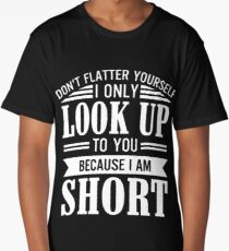 dont flatter yourself only look up to you because i am short brother t-shirts Long T-Shirt