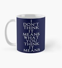 I Don't Think It Means What You Think It Means - The Princess Bride Mug