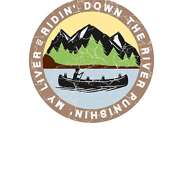 RIDIN' DOWN THE RIVER PUNISHIN' MY LIVER - CAMPING SHIRT by NotYourDesign