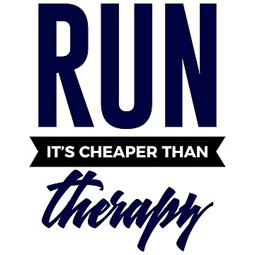 Run It's Cheaper Than Therapy by seanicasia