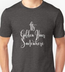 Its Golden Hour Somewhere Womens Photographer Gifts Unisex T-Shirt