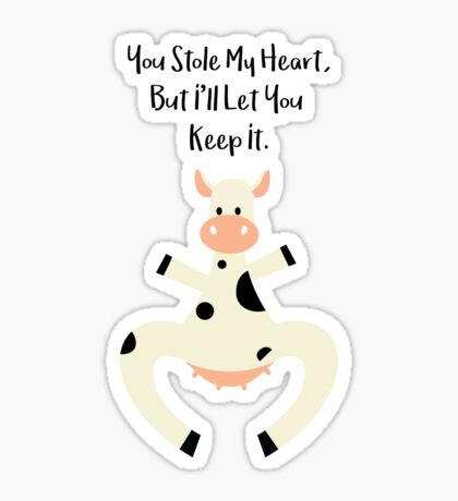 You Stole My Heart But I will let you keep it - said the cow - Happy Valentines Day Sticker