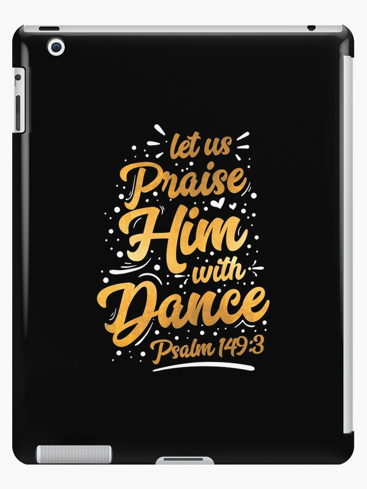 'PRAISE HIM WITH DANCE SHIRT, Pslams Dancing Verse TShirt' iPad Case/Skin  by noirty