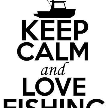 Keep Calm and Love Fishing by GoOsiris
