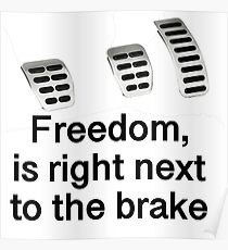 """Freedom is right next to the brake"" car meme Poster"