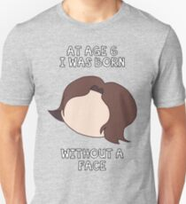 At Age 6 I Was Born Without A Face T-Shirt
