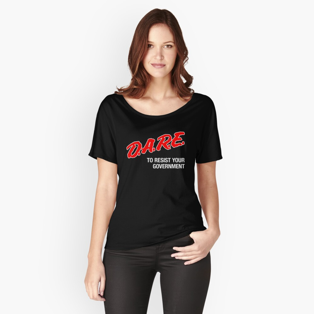 DARE To Resist Your Government Women's Relaxed Fit T-Shirt Front