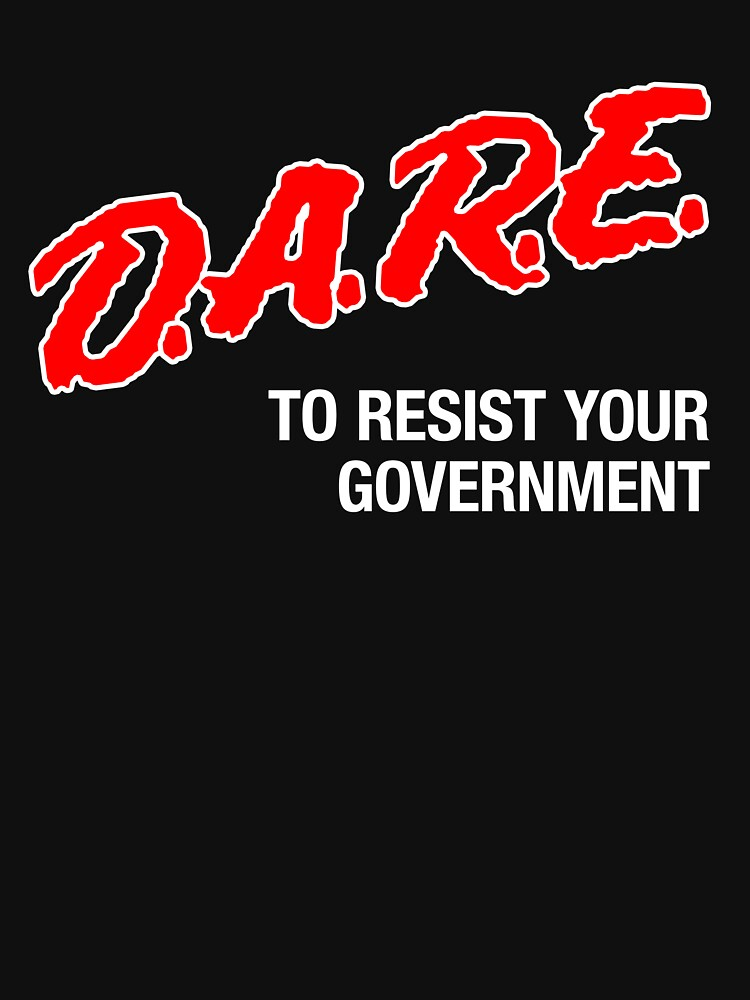 DARE To Resist Your Government by libertymama