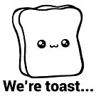 We're Toast by Overinkt