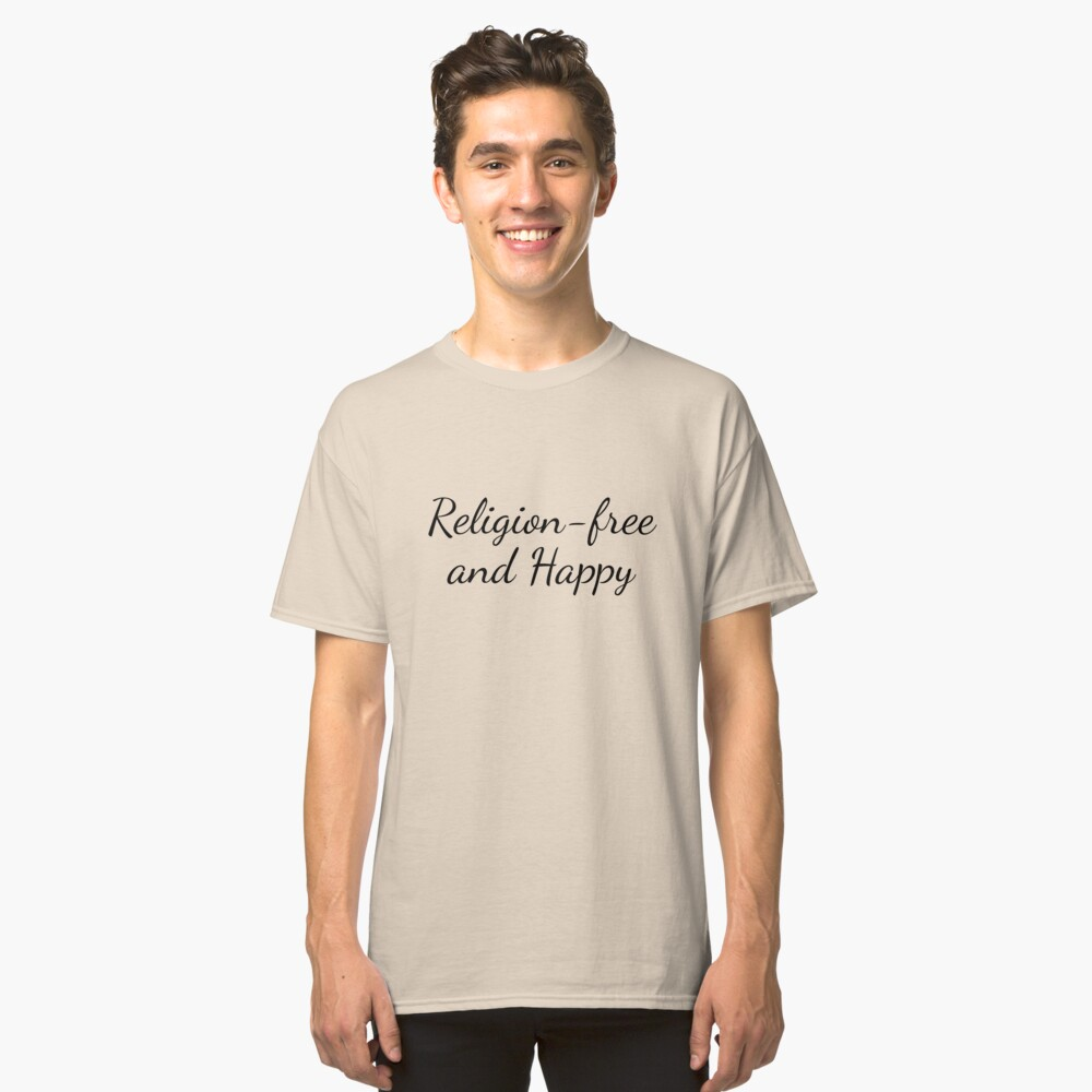 Religion-free and Happy Classic T-Shirt Front
