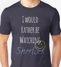 I Would Rather Be Watching Sherlock Unisex T-Shirt