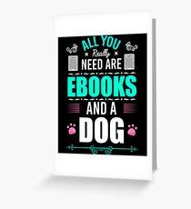 Funny All You Need Are Ebooks And A Dog Greeting Card