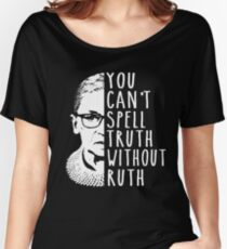 You Can't Spell Truth Without Ruth Women's Relaxed Fit T-Shirt