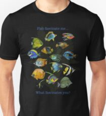 Fish Fascinate me, What Fascinates you? Unisex T-Shirt