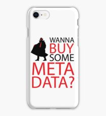 Wanna Buy Some Metadata? iPhone Case/Skin