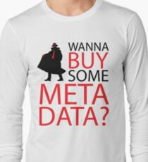 Wanna Buy Some Metadata? Long Sleeve T-Shirt