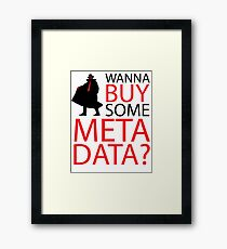 Wanna Buy Some Metadata? Framed Print