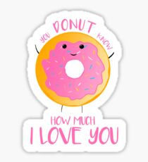 You DONUT know how much I love you Sticker