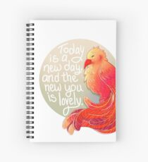"""""""Today is a New Day, and the New You is Lovely"""" Phoenix Spiral Notebook"""