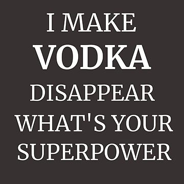 My Superpower is I Make Vodka Disappear Accessories by tahmeed789