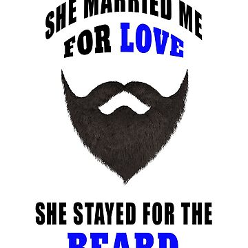She Married Me For Love - Funny Beard Saying Quote T-Shirt by techman516