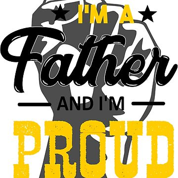 Father's Day I'm a Father and I'm Proud by GrownFolkMotto
