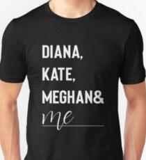 Diana, Kate, Meghan and Me Duke and Duchess tees Unisex T-Shirt
